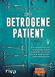 Der betrogene Patient: Ein Arzt deckt auf, warum Ihr Leben in Gefahr ist, wenn Sie sich medizinisch...